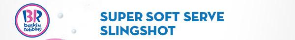 SUPER SOFT SERVE SLINGSHOT